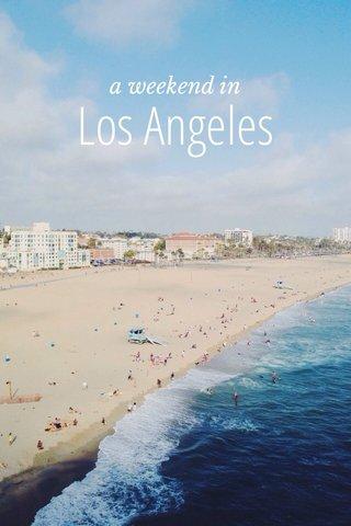 Los Angeles a weekend in