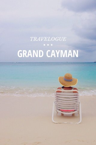 GRAND CAYMAN TRAVELOGUE • • •