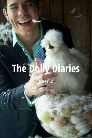 The Dolly Diaries Part 2