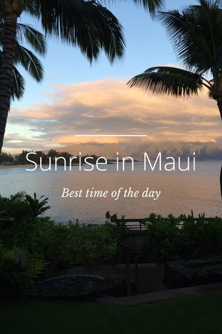 Sunrise in Maui Best time of the day