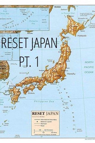 RESET JAPAN PT. 1