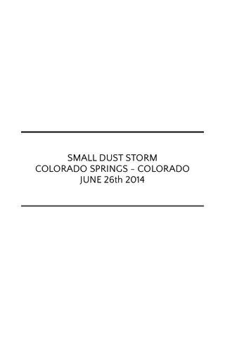 SMALL DUST STORM COLORADO SPRINGS - COLORADO JUNE 26th 2014