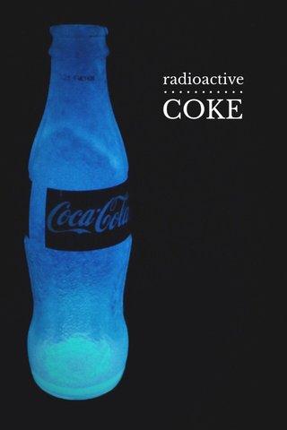 COKE ••••••••••• radioactive