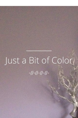 Just a Bit of Color ~{}~{}~{}~{}~