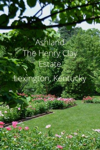 Ashland The Henry Clay Estate Lexington, Kentucky