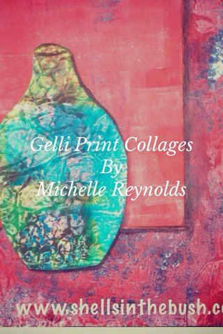 Gelli Print Collages By Michelle Reynolds