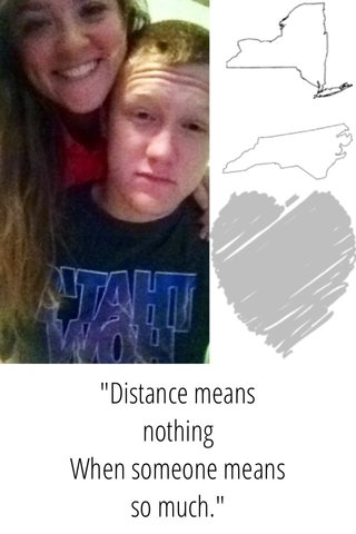 """""""Distance means nothing When someone means so much."""""""