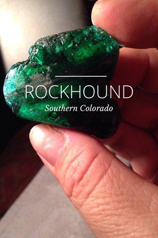 ROCKHOUND Southern Colorado