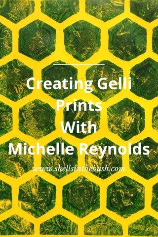 Creating Gelli Prints With Michelle Reynolds www.shellsinthebush.com