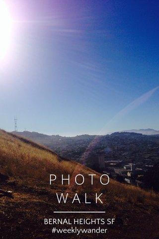 P H O T O W A L K BERNAL HEIGHTS SF #weeklywander