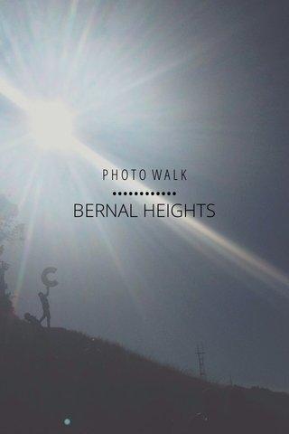 BERNAL HEIGHTS P H O T O W A L K ••••••••••••