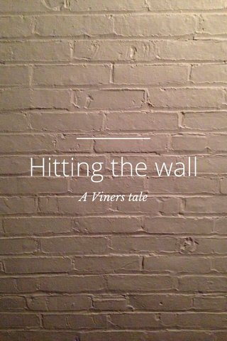 Hitting the wall A Viners tale