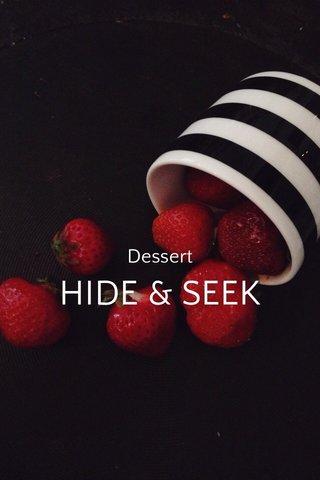 HIDE & SEEK Dessert