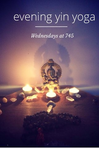 evening yin yoga Wednesdays at 745