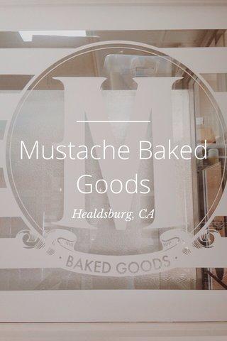 Mustache Baked Goods Healdsburg, CA