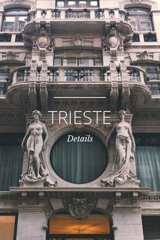 TRIESTE Details