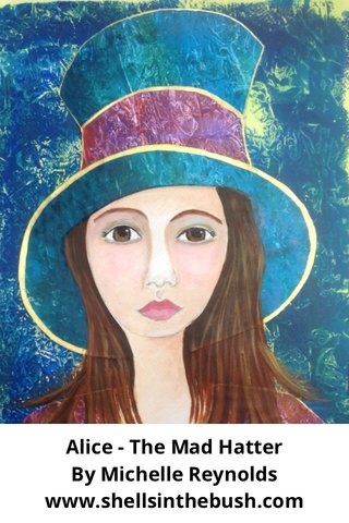 Alice - The Mad Hatter By Michelle Reynolds www.shellsinthebush.com