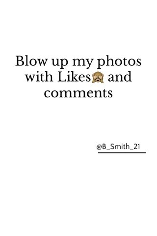 Blow up my photos with Likes🙈 and comments @B_Smith_21