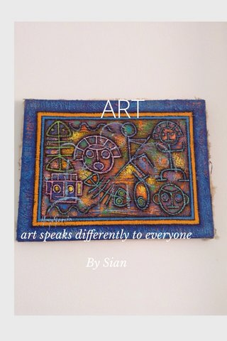 ART art speaks differently to everyone By Sian