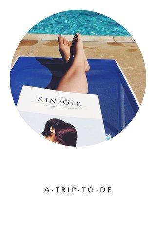 A•TRIP•TO•DE