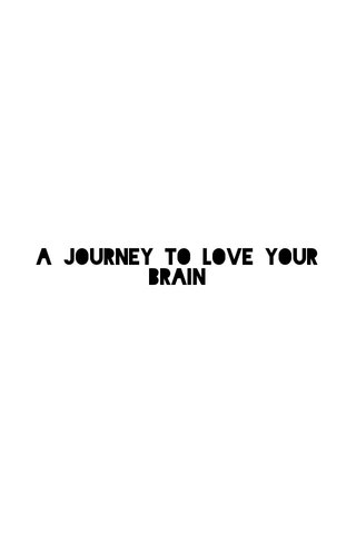 A Journey to Love Your Brain
