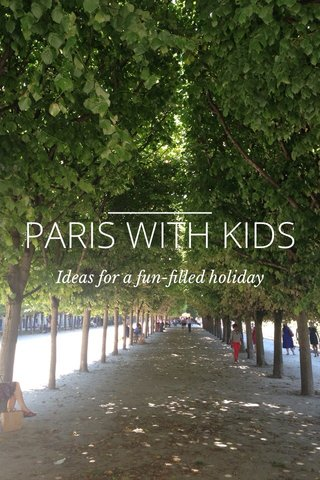 PARIS WITH KIDS Ideas for a fun-filled holiday