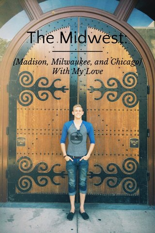 The Midwest: {Madison, Milwaukee, and Chicago} With My Love