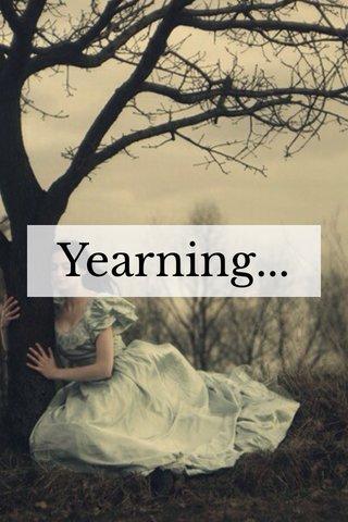 Yearning...