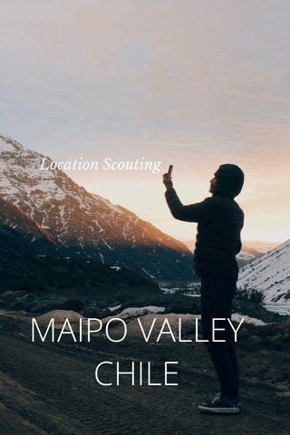 MAIPO VALLEY CHILE Location Scouting