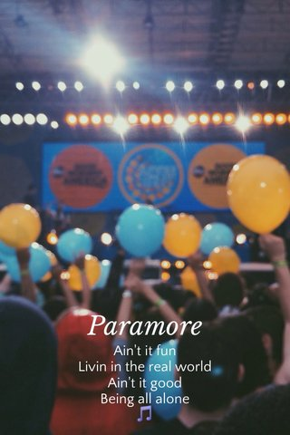 Paramore Ain't it fun Livin in the real world Ain't it good Being all alone 🎵