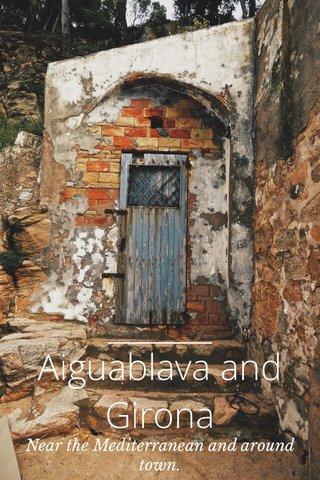 Aiguablava and Girona Near the Mediterranean and around town.