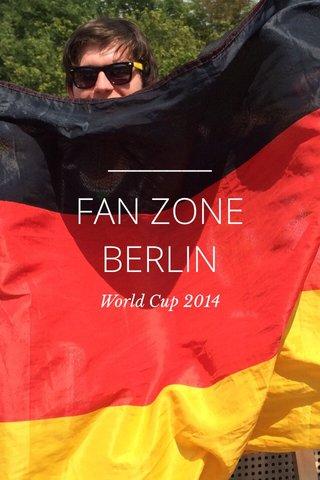 FAN ZONE BERLIN World Cup 2014
