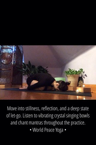 Move into stillness, reflection, and a deep state of let-go. Listen to vibrating crystal singing bowls and chant mantras throughout the practice. • World Peace Yoga •