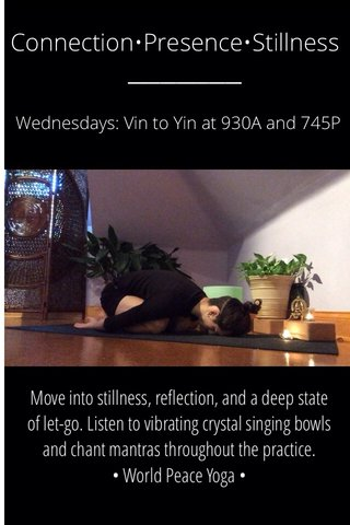 Connection•Presence•Stillness Wednesdays: Vin to Yin at 930A and 745P