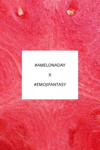#AMELONADAY X #EMOJIFANTASY