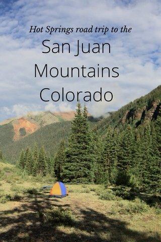 San Juan Mountains Colorado Hot Springs road trip to the