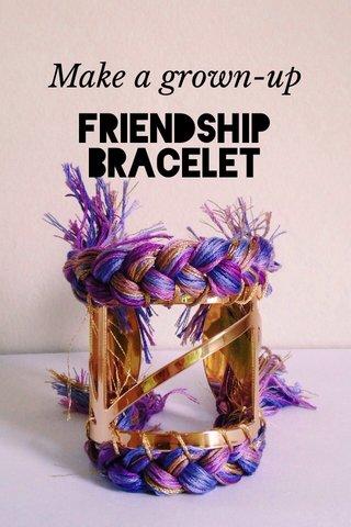 FRIENDSHIP BRACELET Make a grown-up