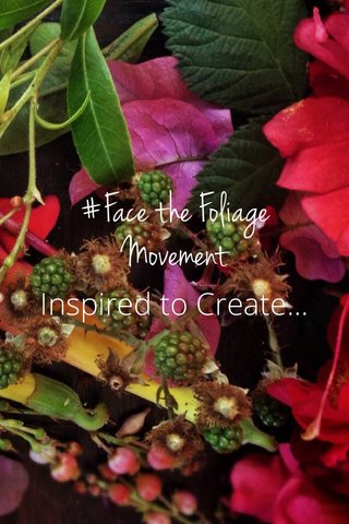 #Face the Foliage Movement Inspired to Create...