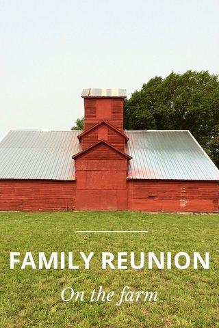 FAMILY REUNION On the farm