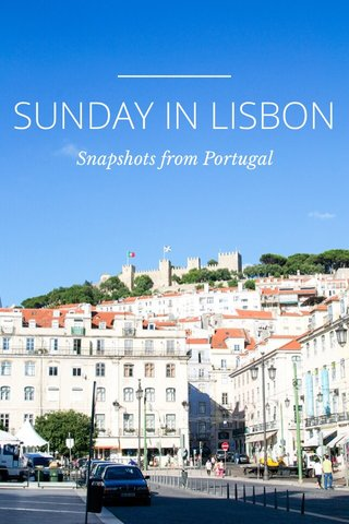 SUNDAY IN LISBON Snapshots from Portugal