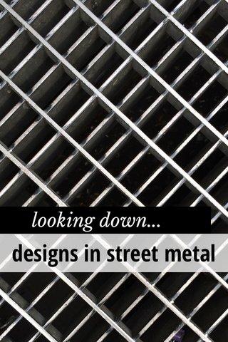 designs in street metal looking down...