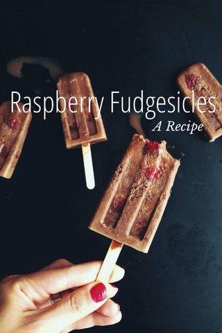 Raspberry Fudgesicles A Recipe