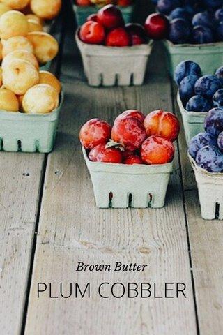 PLUM COBBLER Brown Butter
