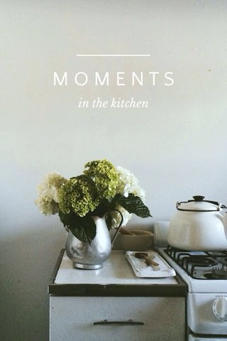 MOMENTS in the kitchen