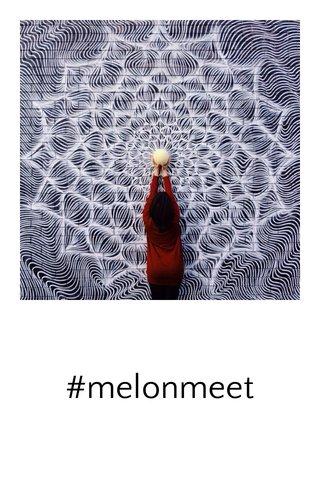 #melonmeet