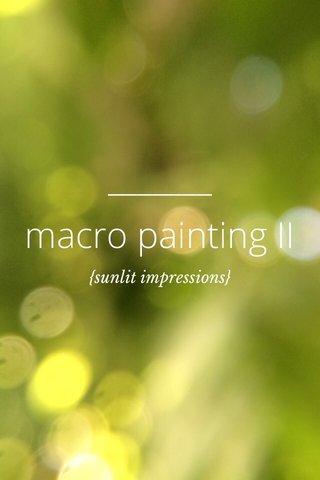 macro painting II {sunlit impressions}