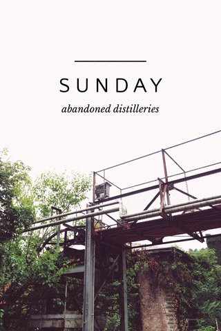 SUNDAY abandoned distilleries