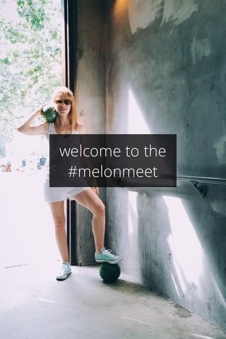 welcome to the #melonmeet