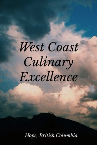 West Coast Culinary Excellence Hope, British Columbia