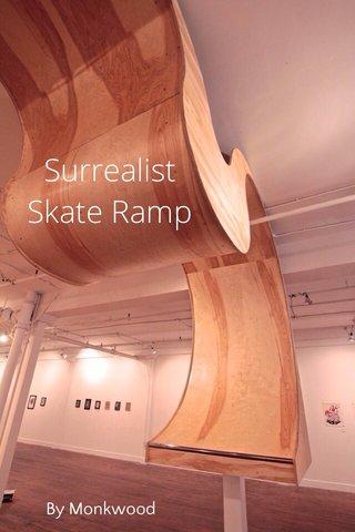 Surrealist Skate Ramp By Monkwood